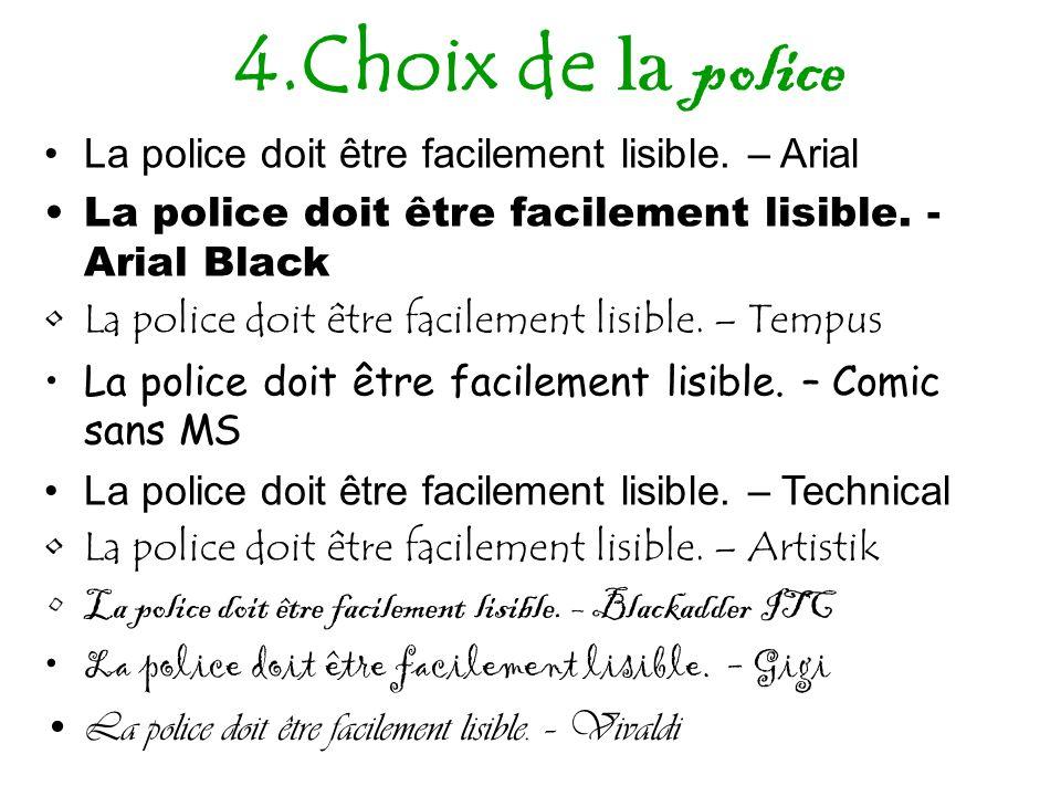 4.Choix de la police La police doit être facilement lisible. – Arial La police doit être facilement lisible. - Arial Black La police doit être facilem