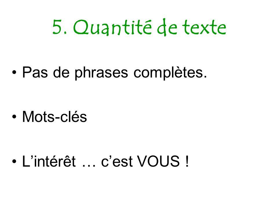 5. Quantité de texte Pas de phrases complètes. Mots-clés Lintérêt … cest VOUS !