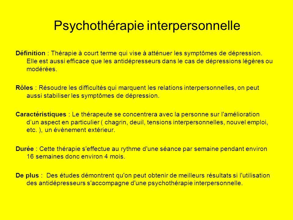 Psychothérapie interpersonnelle Définition : Thérapie à court terme qui vise à atténuer les symptômes de dépression. Elle est aussi efficace que les a