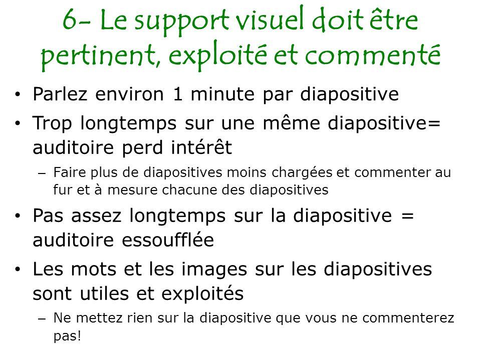 6- Le support visuel doit être pertinent, exploité et commenté Parlez environ 1 minute par diapositive Trop longtemps sur une même diapositive= audito