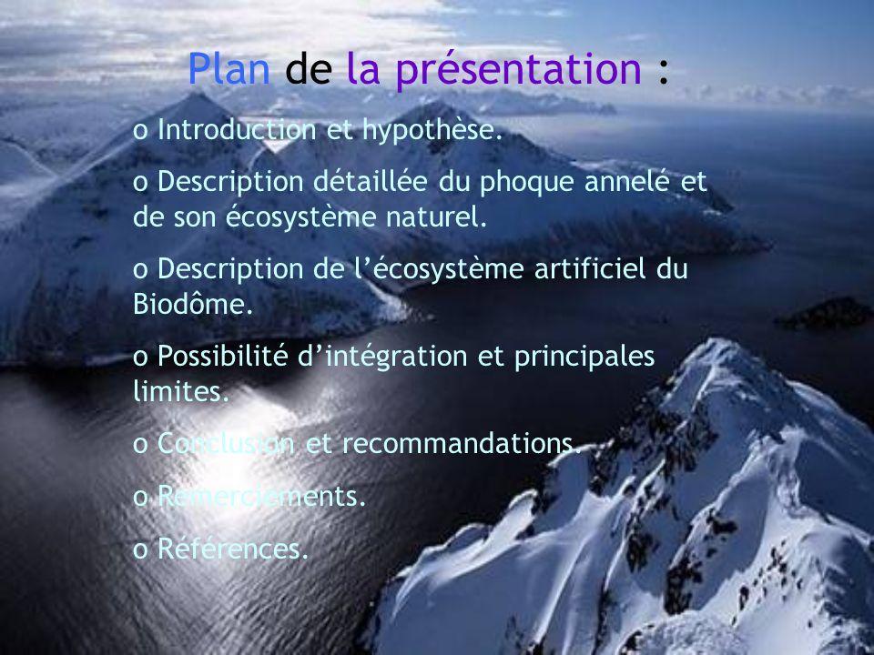 Plan de la présentation : o Introduction et hypothèse. o Description détaillée du phoque annelé et de son écosystème naturel. escription de lécosystèm