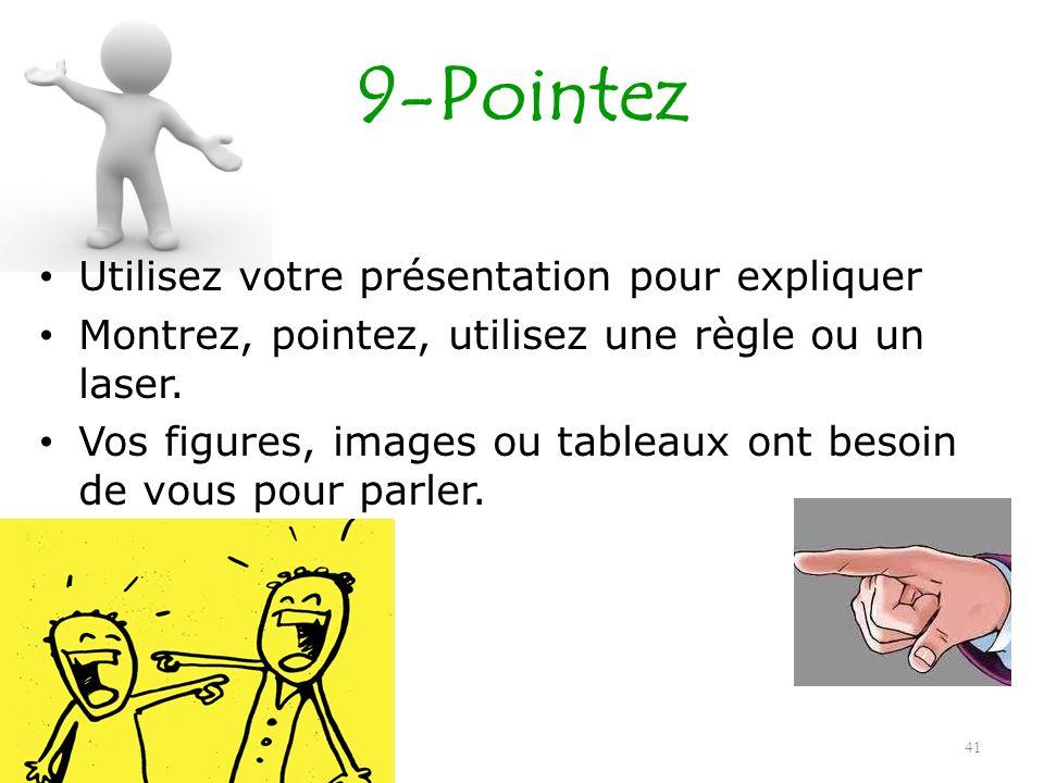 9-Pointez Utilisez votre présentation pour expliquer Montrez, pointez, utilisez une règle ou un laser. Vos figures, images ou tableaux ont besoin de v