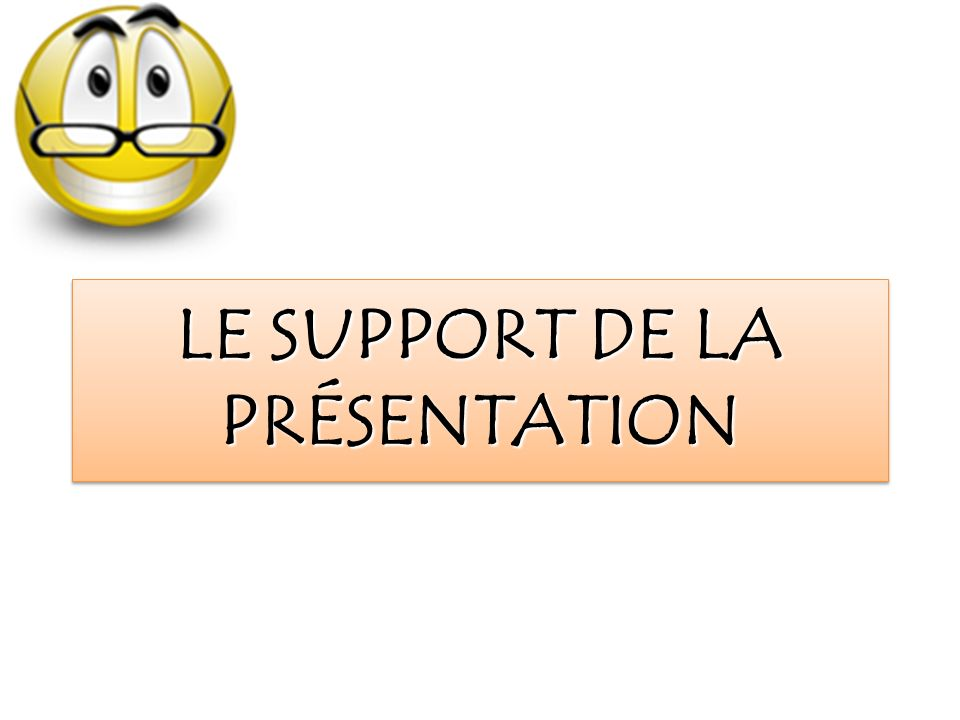 LE SUPPORT DE LA PRÉSENTATION