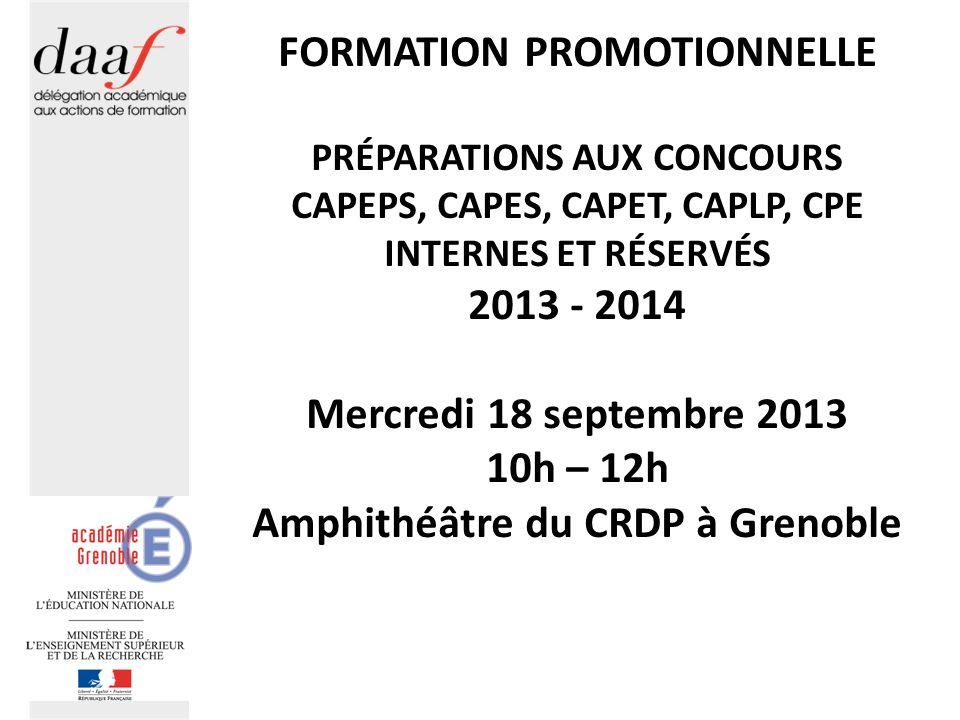 FORMATION PROMOTIONNELLE PRÉPARATIONS AUX CONCOURS CAPEPS, CAPES, CAPET, CAPLP, CPE INTERNES ET RÉSERVÉS 2013 - 2014 Mercredi 18 septembre 2013 10h – 12h Amphithéâtre du CRDP à Grenoble