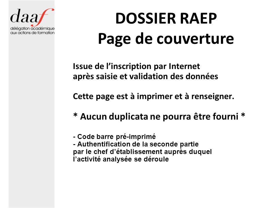 DOSSIER RAEP Page de couverture Issue de linscription par Internet après saisie et validation des données Cette page est à imprimer et à renseigner.