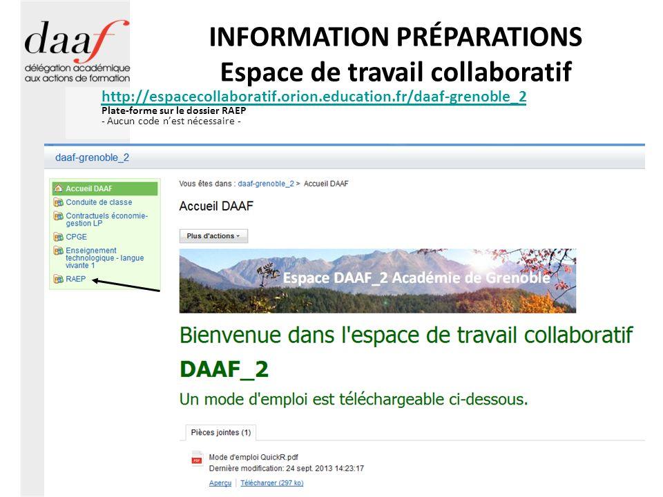 INFORMATION PRÉPARATIONS Espace de travail collaboratif http://espacecollaboratif.orion.education.fr/daaf-grenoble_2 Plate-forme sur le dossier RAEP - Aucun code nest nécessaire -
