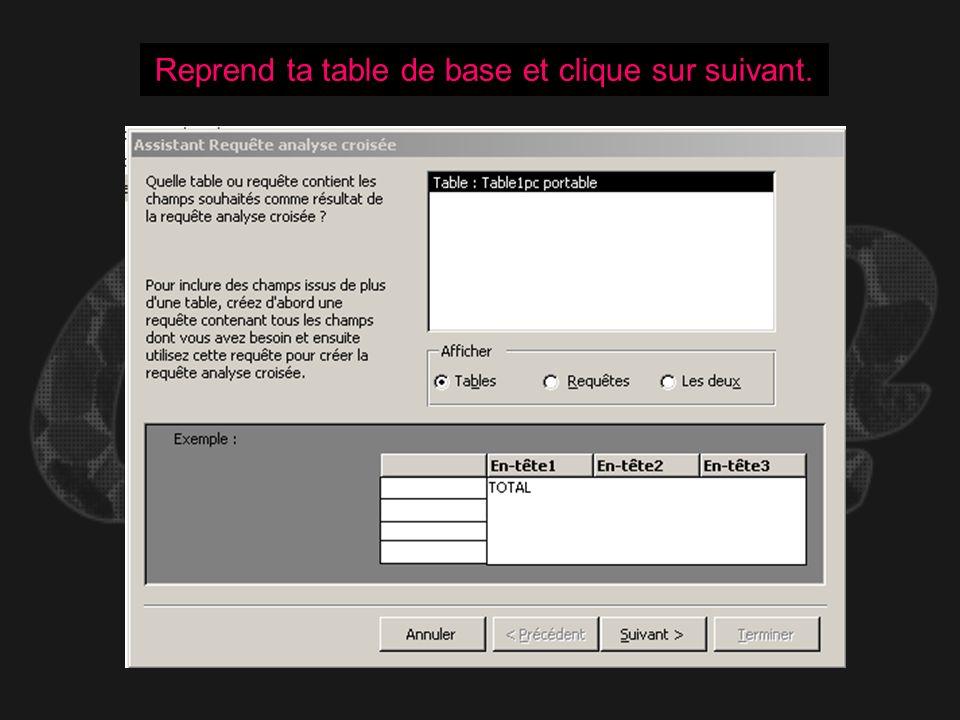 Reprend ta table de base et clique sur suivant.