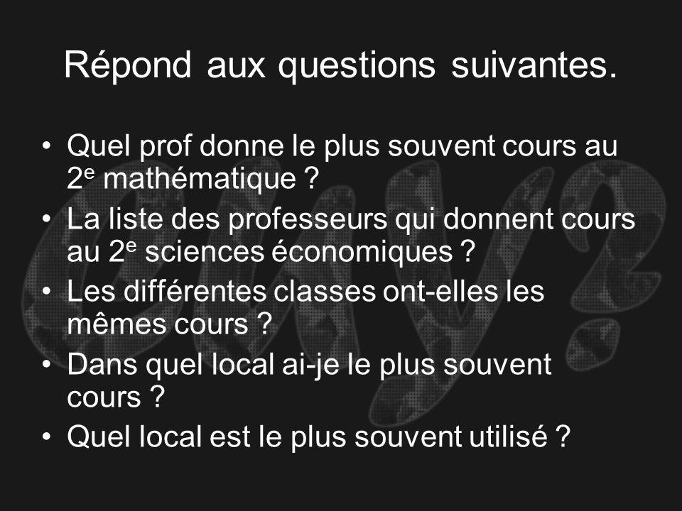 Répond aux questions suivantes. Quel prof donne le plus souvent cours au 2 e mathématique .