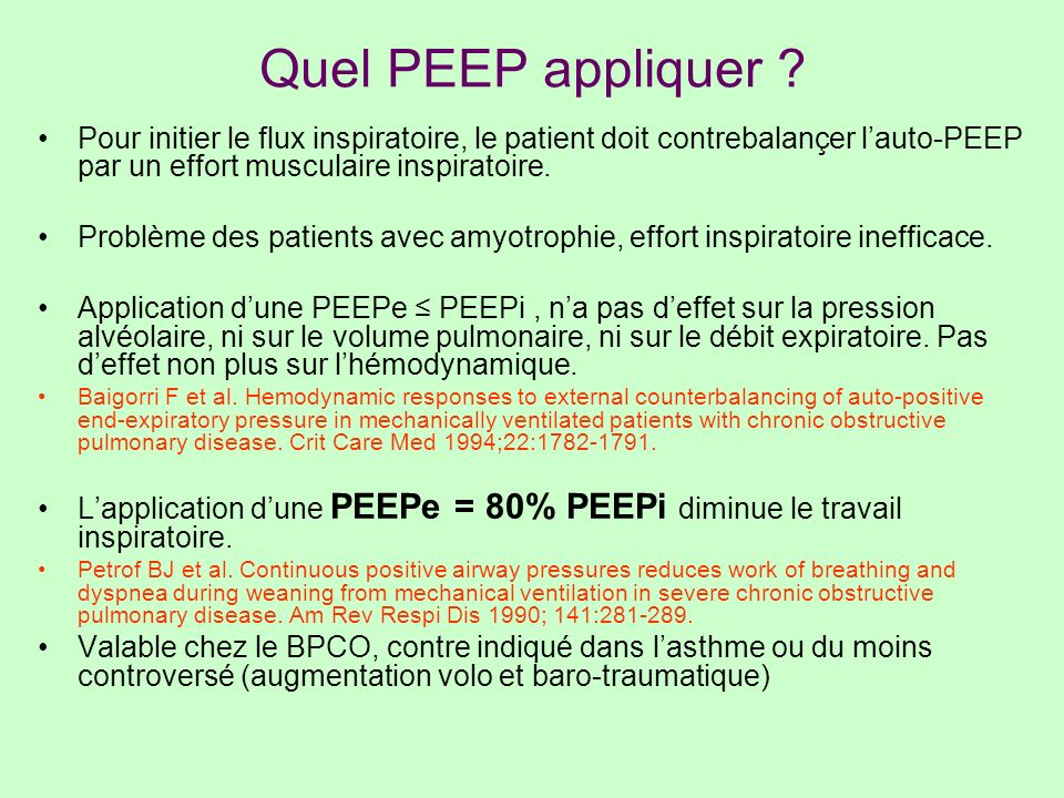 Quel PEEP appliquer ? Pour initier le flux inspiratoire, le patient doit contrebalançer lauto-PEEP par un effort musculaire inspiratoire. Problème des