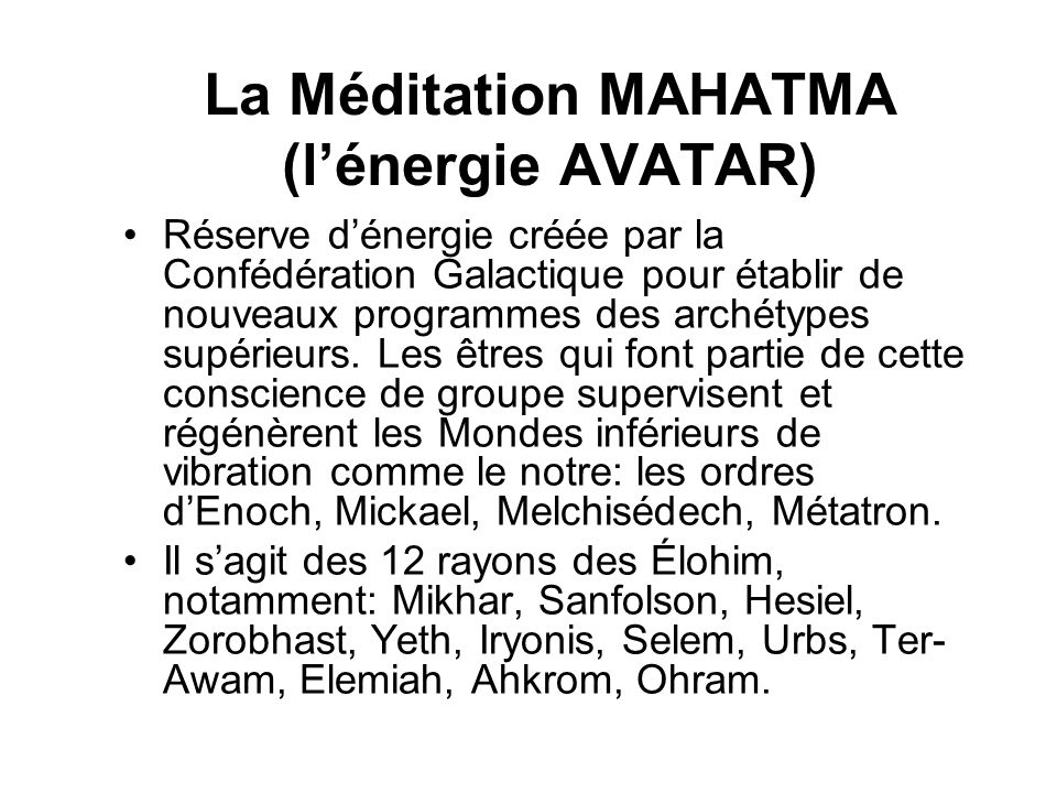 La Méditation MAHATMA (lénergie AVATAR) Réserve dénergie créée par la Confédération Galactique pour établir de nouveaux programmes des archétypes supérieurs.