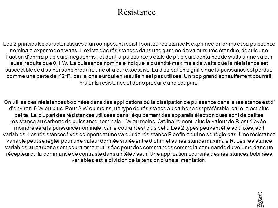 Résistance Les 2 principales caractéristiques d'un composant résistif sont sa résistance R exprimée en ohms et sa puissance nominale exprimée en watts