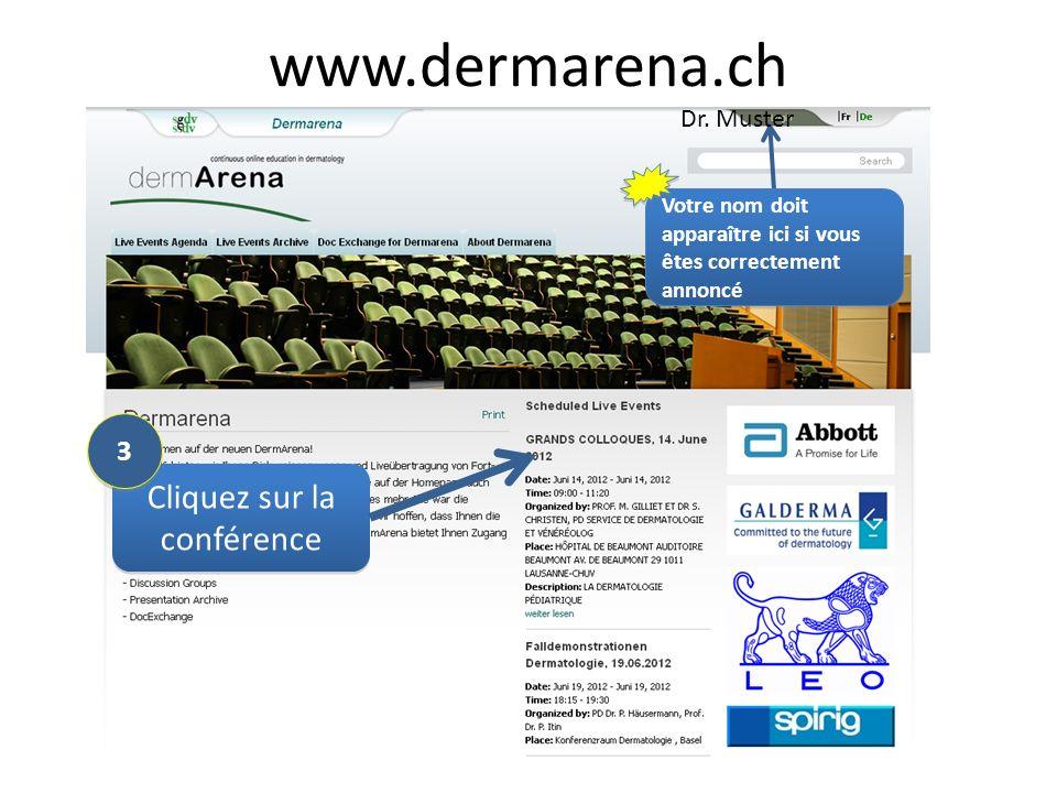 www.dermarena.ch Cliquez sur la conférence Votre nom doit apparaître ici si vous êtes correctement annoncé Dr.