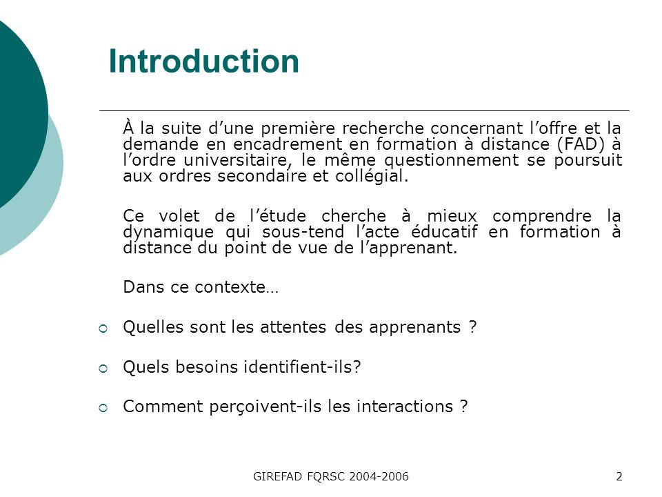 GIREFAD FQRSC 2004-20062 Introduction À la suite dune première recherche concernant loffre et la demande en encadrement en formation à distance (FAD) à lordre universitaire, le même questionnement se poursuit aux ordres secondaire et collégial.