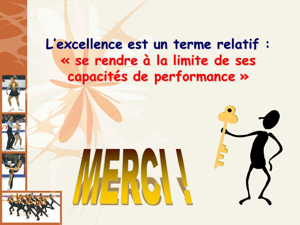 Lexcellence est un terme relatif : « se rendre à la limite de ses capacités de performance »