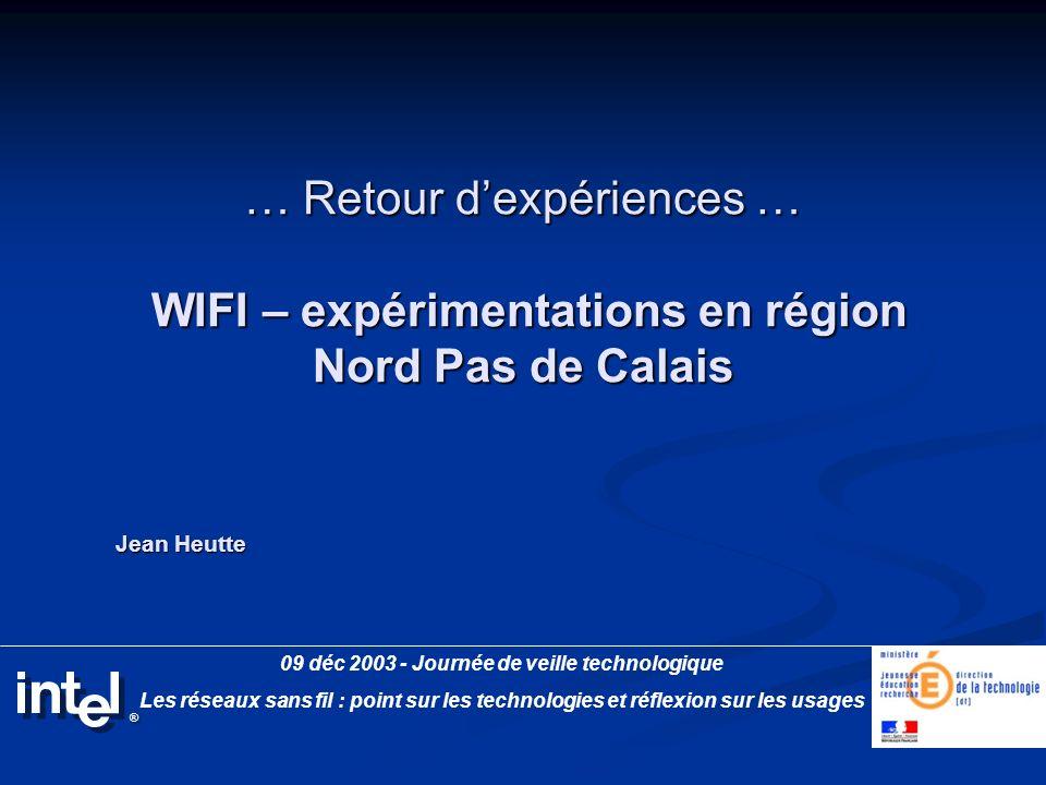 … Retour dexpériences … WIFI – expérimentations en région Nord Pas de Calais 09 déc 2003 - Journée de veille technologique Les réseaux sans fil : poin