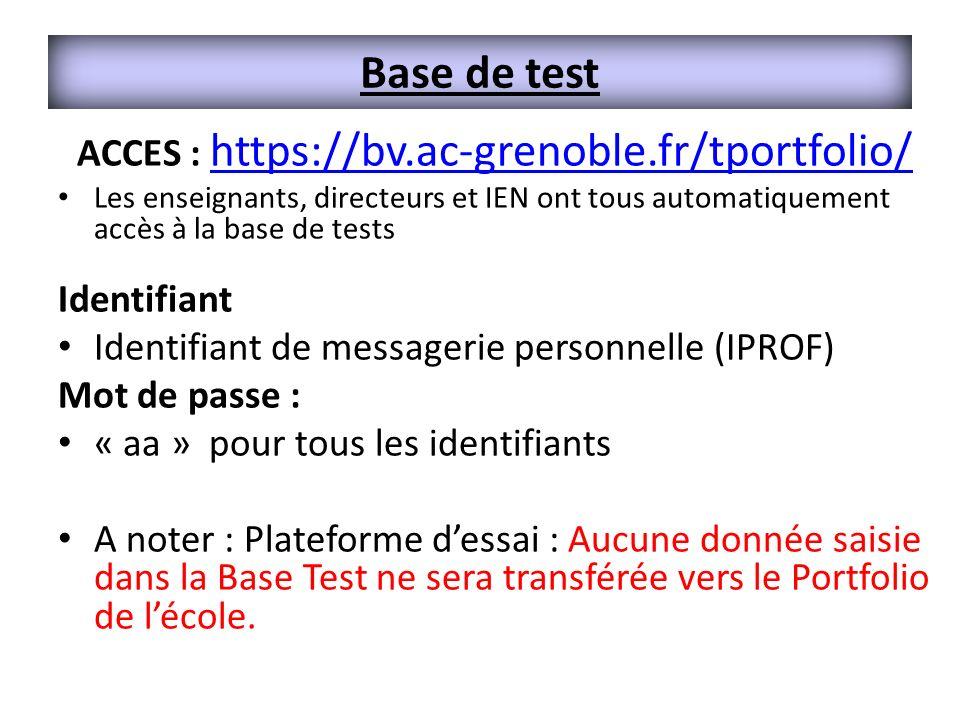 Base de test ACCES : https://bv.ac-grenoble.fr/tportfolio/ https://bv.ac-grenoble.fr/tportfolio/ Les enseignants, directeurs et IEN ont tous automatiq