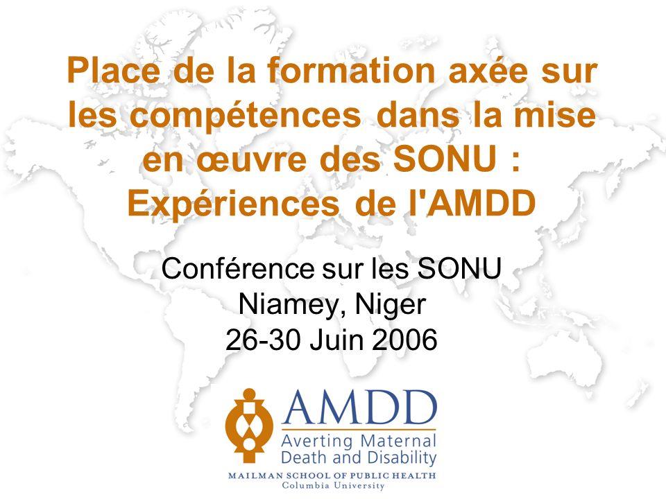 Place de la formation axée sur les compétences dans la mise en œuvre des SONU : Expériences de l AMDD Conférence sur les SONU Niamey, Niger 26-30 Juin 2006