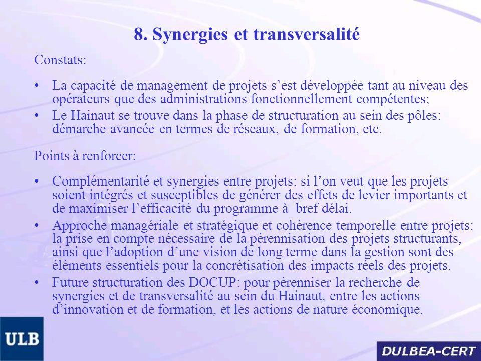 8. Synergies et transversalité Constats: La capacité de management de projets sest développée tant au niveau des opérateurs que des administrations fo