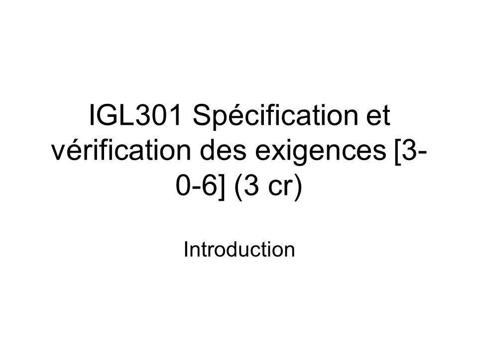 IGL301 Spécification et vérification des exigences [3- 0-6] (3 cr) Introduction