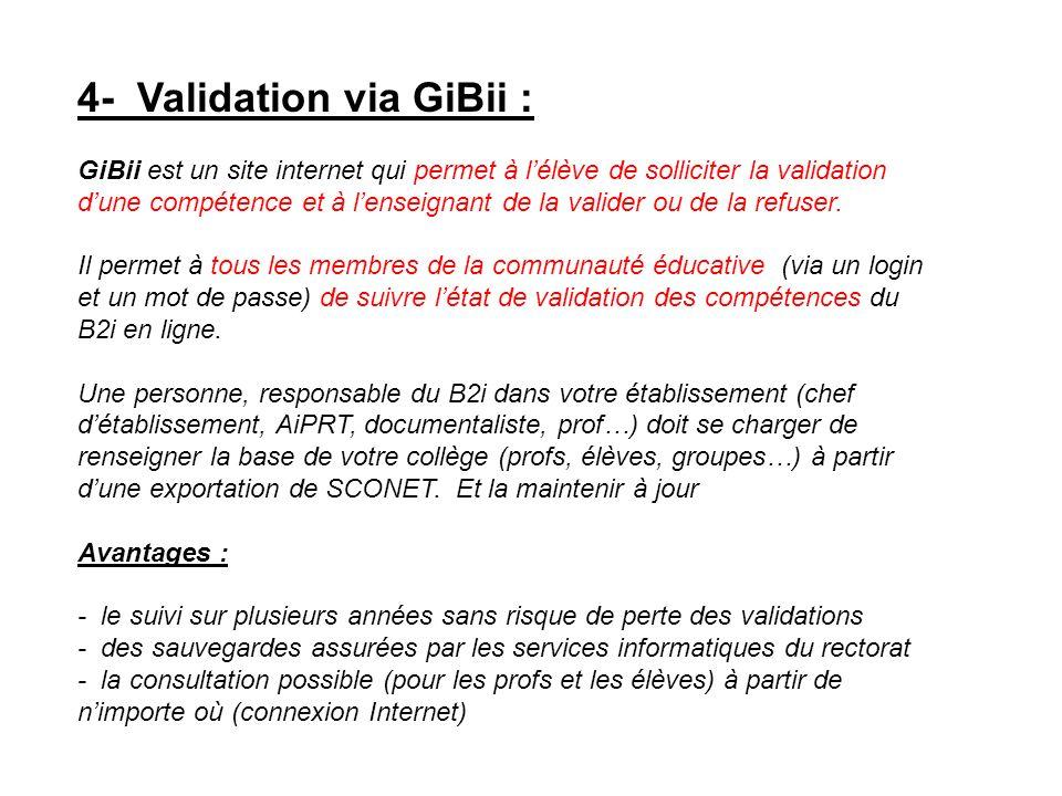 4- Validation via GiBii : GiBii est un site internet qui permet à lélève de solliciter la validation dune compétence et à lenseignant de la valider ou de la refuser.