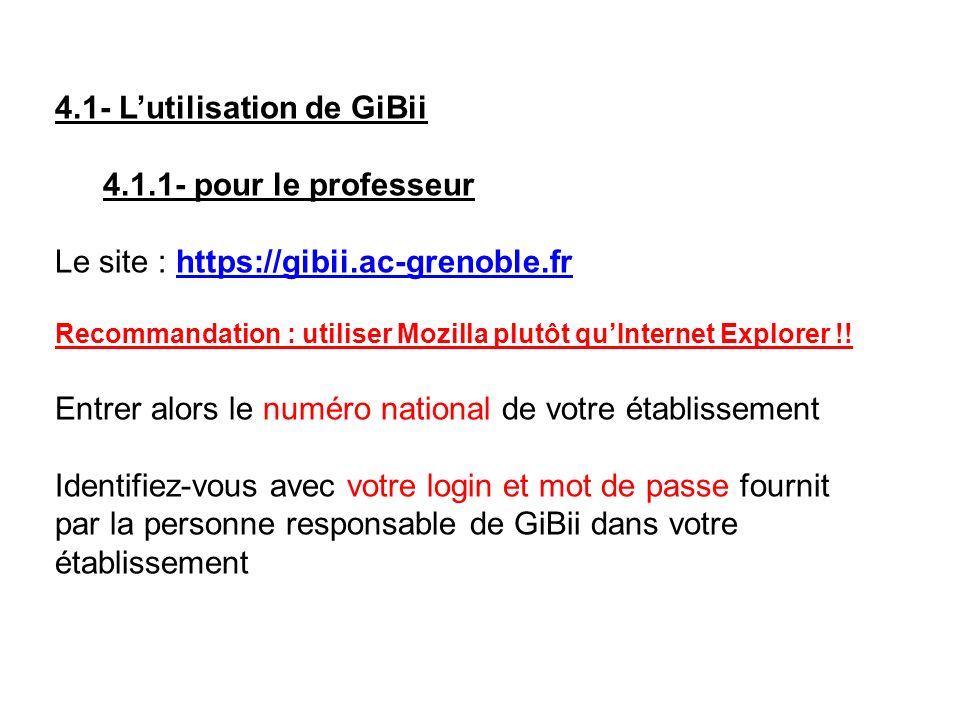 4.1- Lutilisation de GiBii 4.1.1- pour le professeur Le site : https://gibii.ac-grenoble.frhttps://gibii.ac-grenoble.fr Recommandation : utiliser Mozilla plutôt quInternet Explorer !.