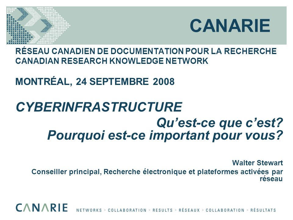 CANARIE RÉSEAU CANADIEN DE DOCUMENTATION POUR LA RECHERCHE CANADIAN RESEARCH KNOWLEDGE NETWORK MONTRÉAL, 24 SEPTEMBRE 2008 CYBERINFRASTRUCTURE Quest-c