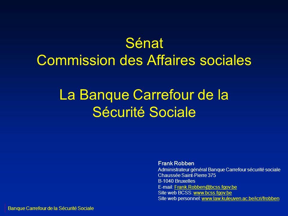 Sénat Commission des Affaires sociales La Banque Carrefour de la Sécurité Sociale Frank Robben Administrateur général Banque Carrefour sécurité social