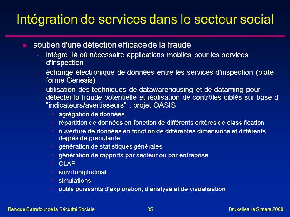 Banque Carrefour de la Sécurité SocialeBruxelles, le 5 mars 2008 35 Intégration de services dans le secteur social n soutien d'une détection efficace