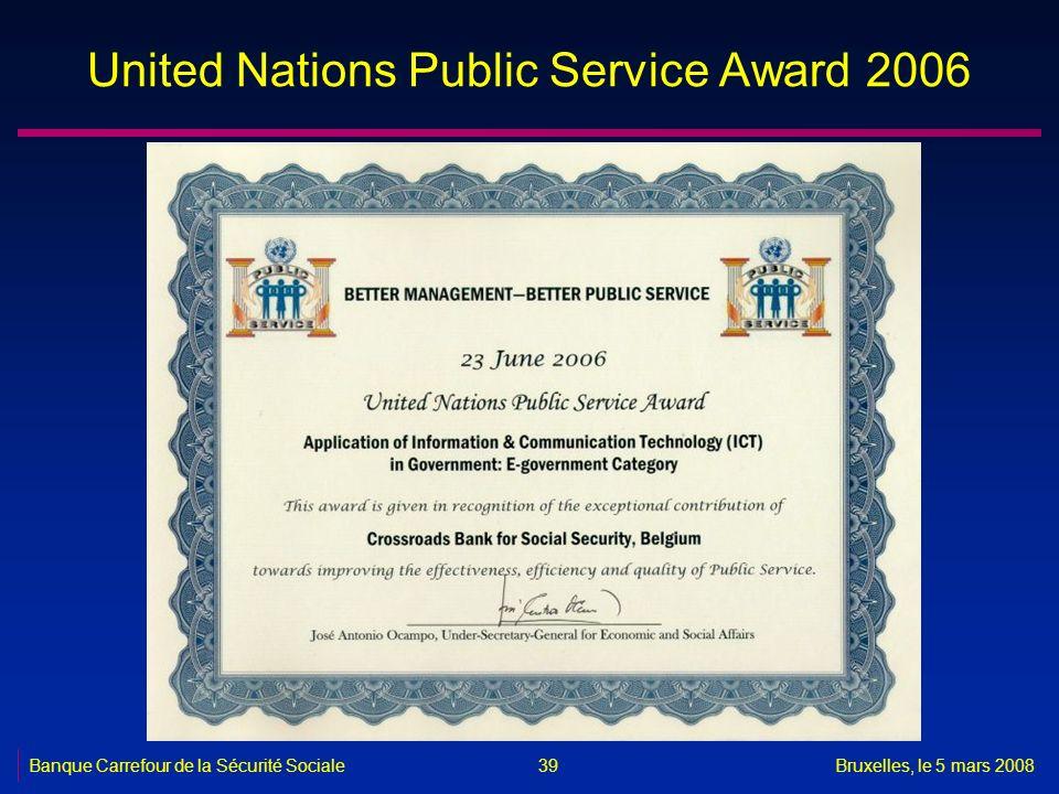 Banque Carrefour de la Sécurité SocialeBruxelles, le 5 mars 2008 39 United Nations Public Service Award 2006