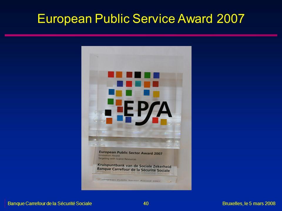 Banque Carrefour de la Sécurité SocialeBruxelles, le 5 mars 2008 40 European Public Service Award 2007