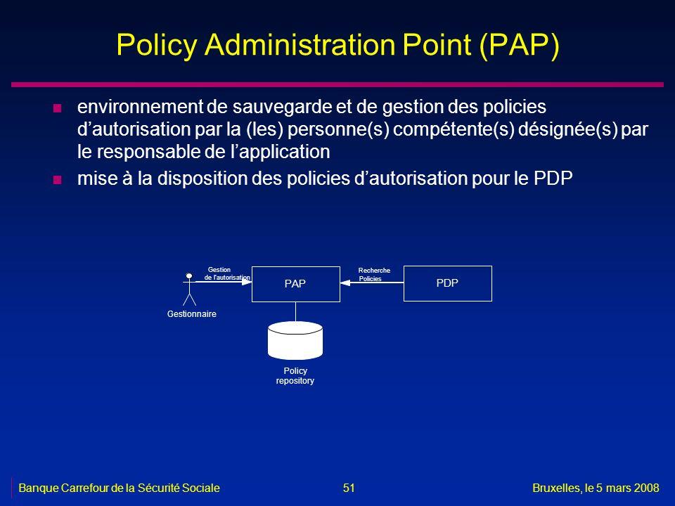 Banque Carrefour de la Sécurité SocialeBruxelles, le 5 mars 2008 51 Policy Administration Point (PAP) n environnement de sauvegarde et de gestion des