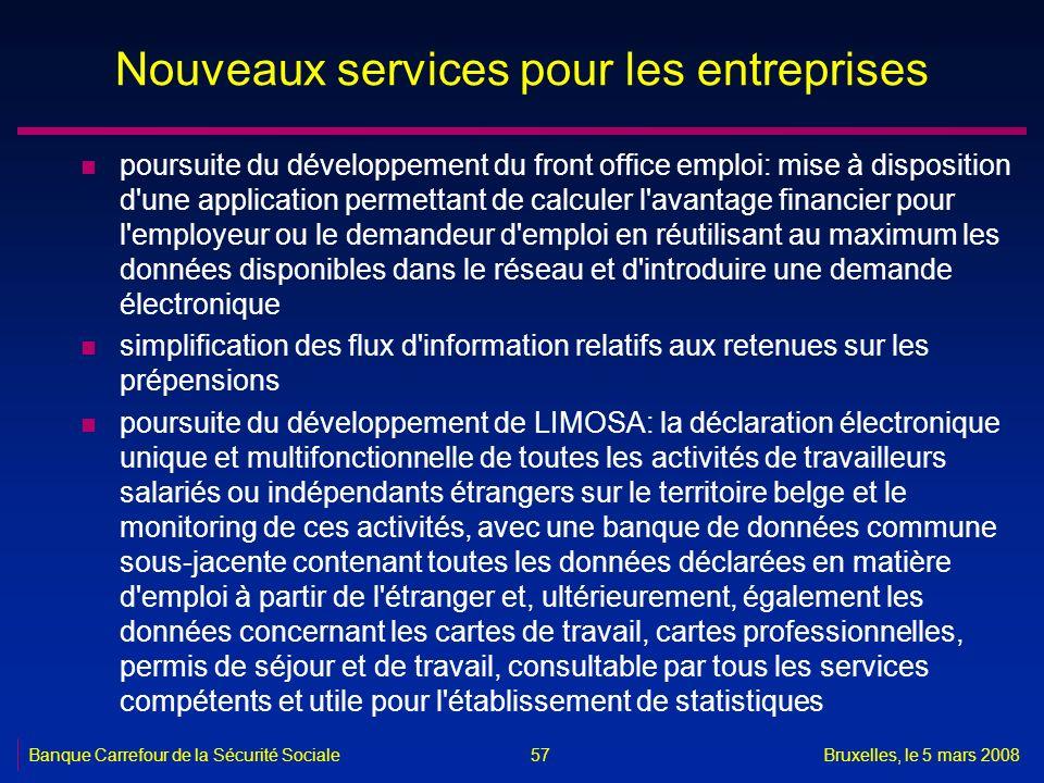 Banque Carrefour de la Sécurité SocialeBruxelles, le 5 mars 2008 57 Nouveaux services pour les entreprises n poursuite du développement du front offic