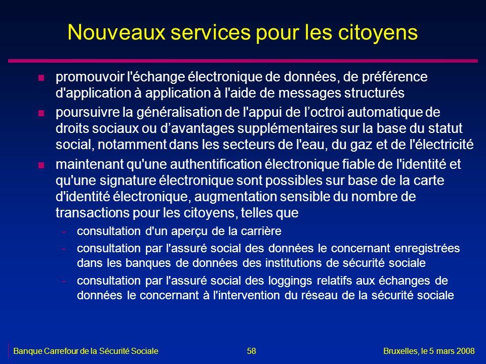 Banque Carrefour de la Sécurité SocialeBruxelles, le 5 mars 2008 58 Nouveaux services pour les citoyens n promouvoir l'échange électronique de données