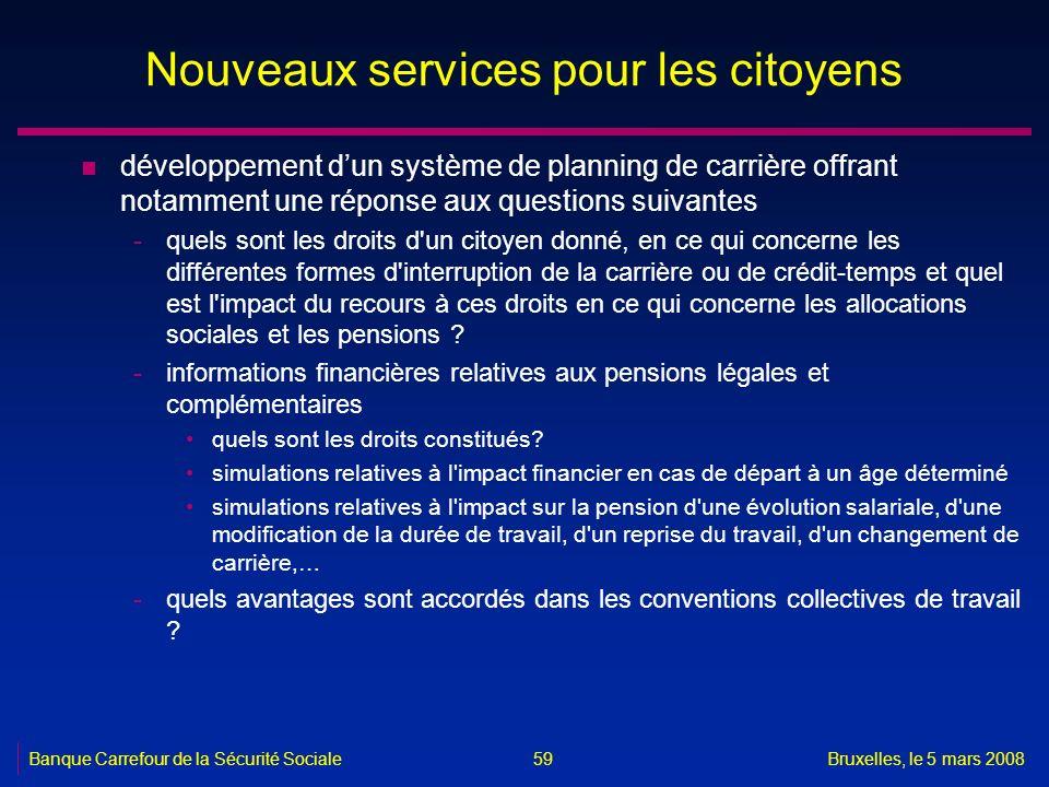 Banque Carrefour de la Sécurité SocialeBruxelles, le 5 mars 2008 59 Nouveaux services pour les citoyens n développement dun système de planning de car