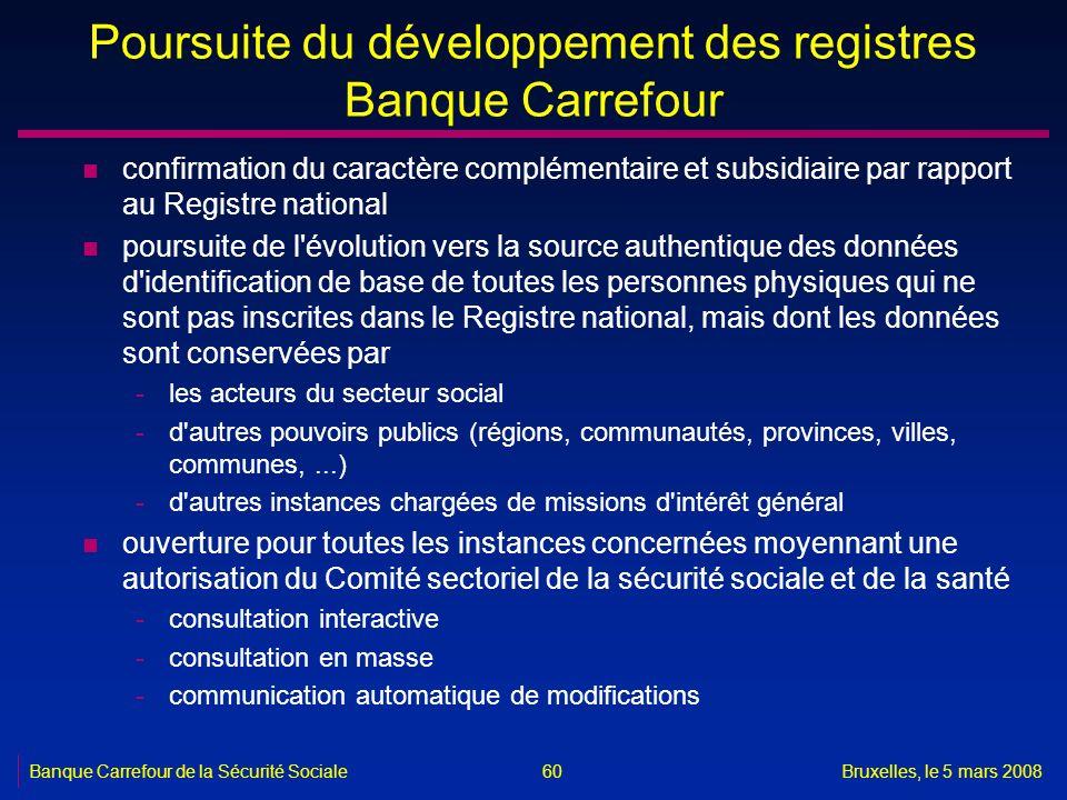 Banque Carrefour de la Sécurité SocialeBruxelles, le 5 mars 2008 60 Poursuite du développement des registres Banque Carrefour n confirmation du caract