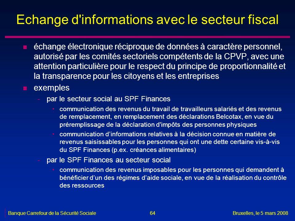 Banque Carrefour de la Sécurité SocialeBruxelles, le 5 mars 2008 64 Echange d'informations avec le secteur fiscal n échange électronique réciproque de