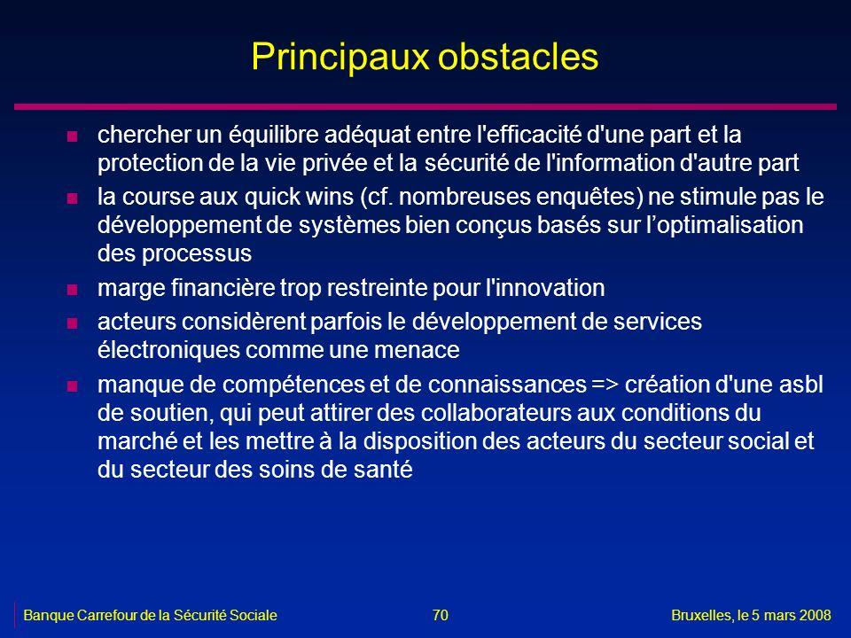 Banque Carrefour de la Sécurité SocialeBruxelles, le 5 mars 2008 70 Principaux obstacles n chercher un équilibre adéquat entre l'efficacité d'une part