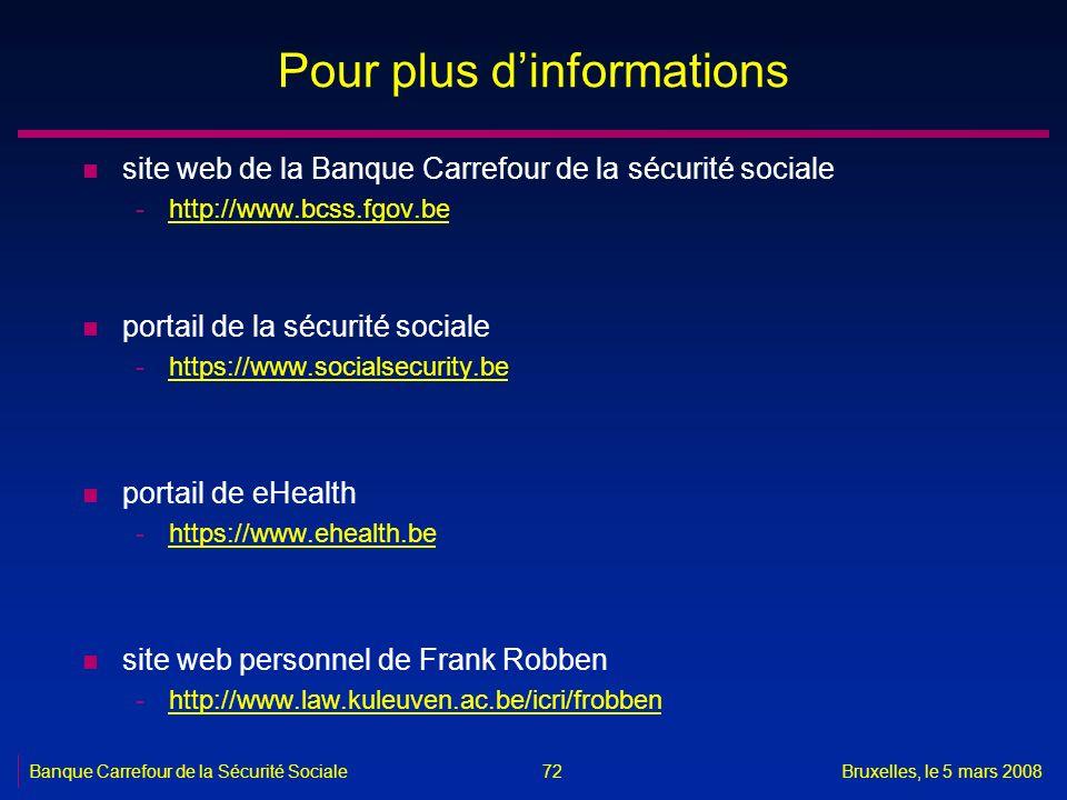 Banque Carrefour de la Sécurité SocialeBruxelles, le 5 mars 2008 72 Pour plus dinformations n site web de la Banque Carrefour de la sécurité sociale -