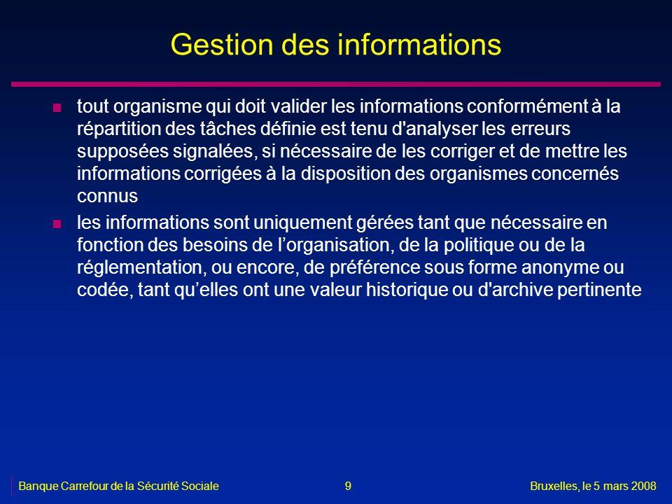 Banque Carrefour de la Sécurité SocialeBruxelles, le 5 mars 2008 9 Gestion des informations n tout organisme qui doit valider les informations conform
