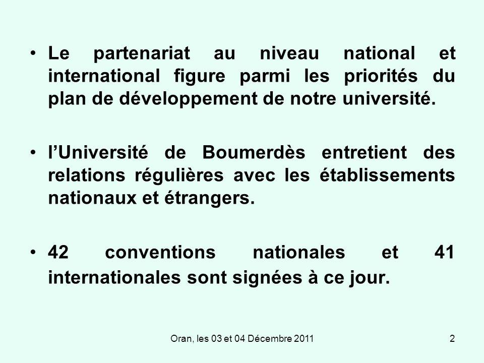 Oran, les 03 et 04 Décembre 20112 Le partenariat au niveau national et international figure parmi les priorités du plan de développement de notre université.