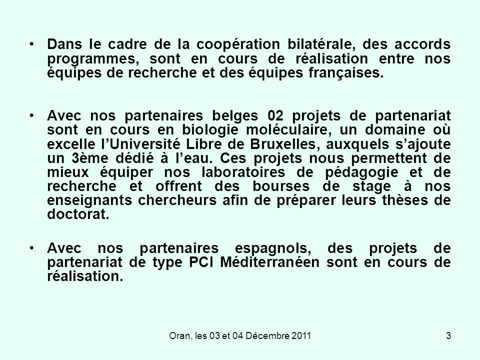 Oran, les 03 et 04 Décembre 20113 Dans le cadre de la coopération bilatérale, des accords programmes, sont en cours de réalisation entre nos équipes de recherche et des équipes françaises.