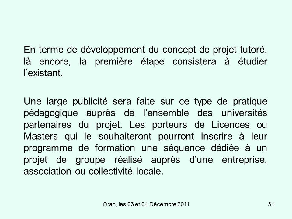 Oran, les 03 et 04 Décembre 201131 En terme de développement du concept de projet tutoré, là encore, la première étape consistera à étudier lexistant.