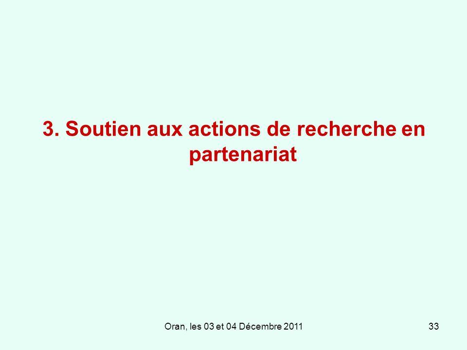 Oran, les 03 et 04 Décembre 201133 3. Soutien aux actions de recherche en partenariat