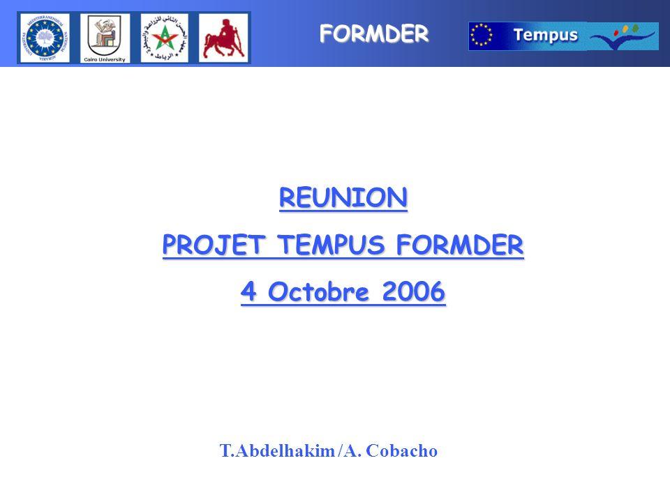 FORMDER REUNION PROJET TEMPUS FORMDER 4 Octobre 2006 T.Abdelhakim /A. Cobacho