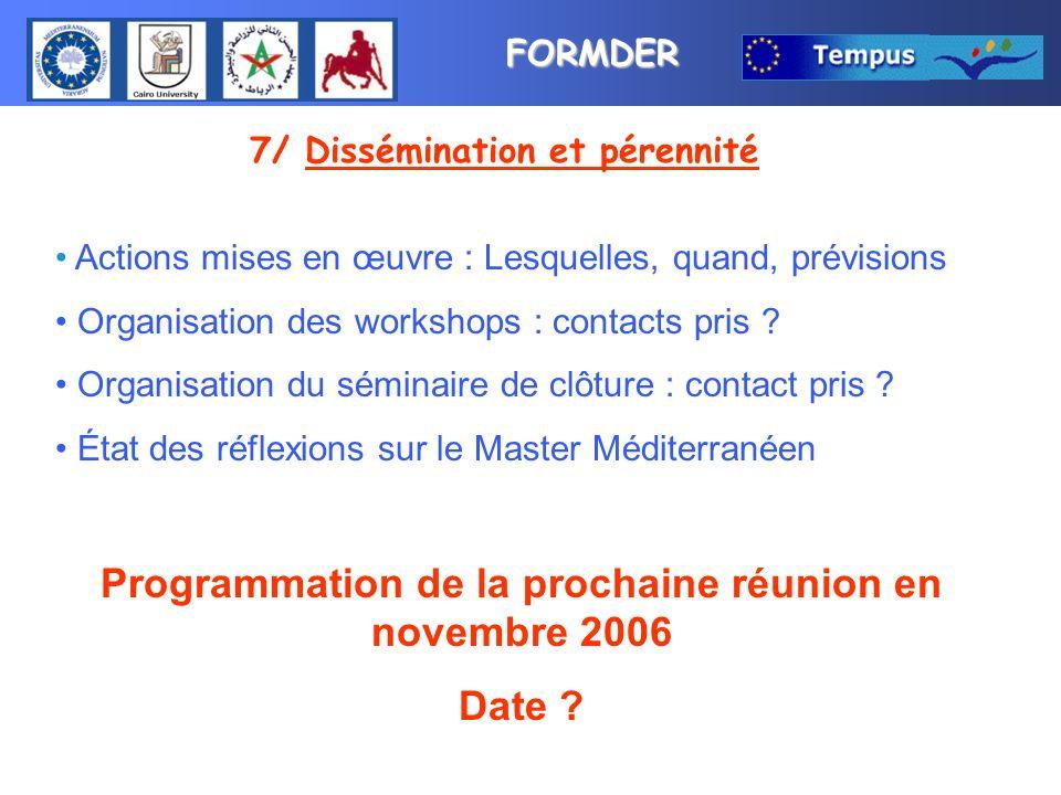 FORMDER 7/ Dissémination et pérennité Actions mises en œuvre : Lesquelles, quand, prévisions Organisation des workshops : contacts pris .