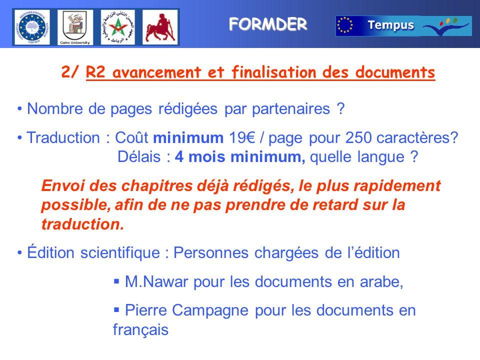 FORMDER 2/ R2 avancement et finalisation des documents Mise en page et mise en ligne Délais : 1 mois minimum (nombre de graphiques, schémas, etc…) quelle langue : Arabe+français.