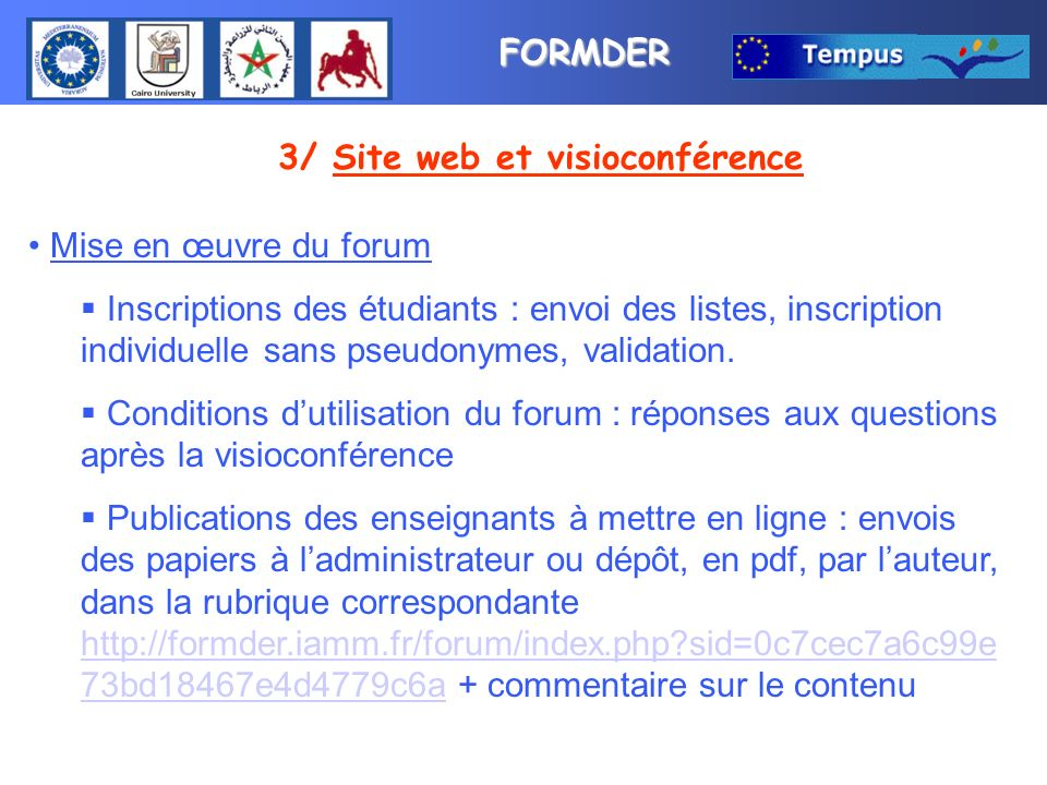 FORMDER 3/ Site web et visioconférence Mise en œuvre du forum Inscriptions des étudiants : envoi des listes, inscription individuelle sans pseudonymes, validation.