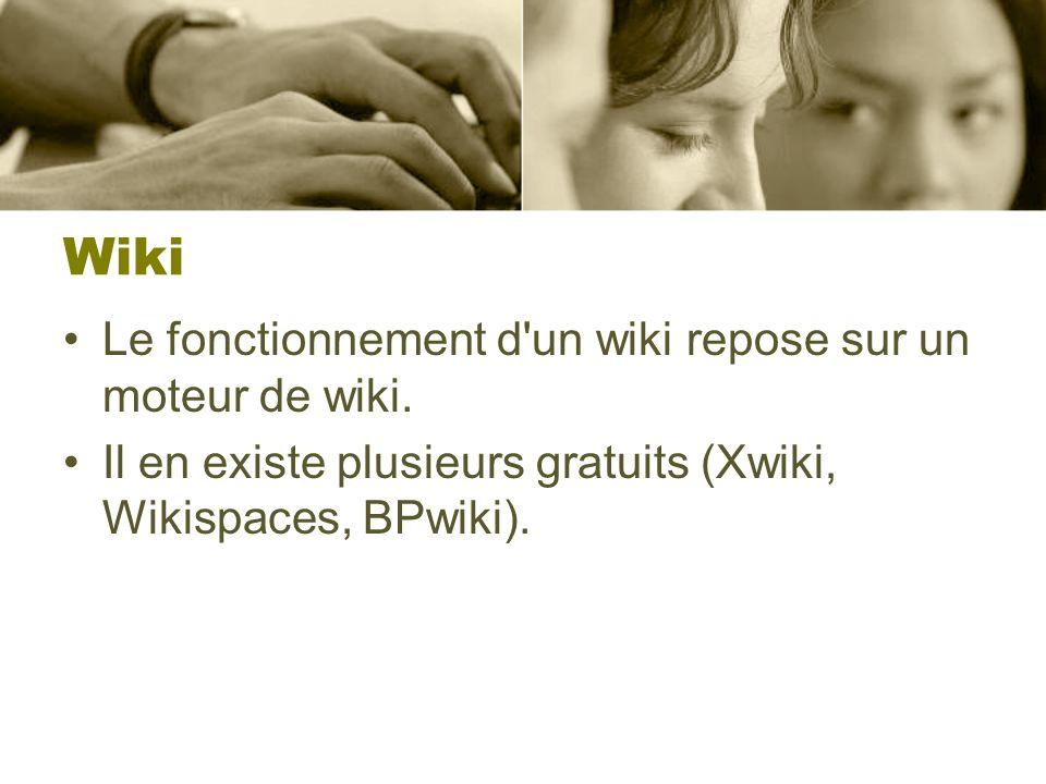 Wiki Le fonctionnement d'un wiki repose sur un moteur de wiki. Il en existe plusieurs gratuits (Xwiki, Wikispaces, BPwiki).