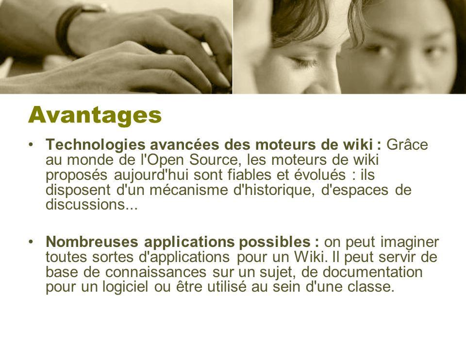 Avantages Technologies avancées des moteurs de wiki : Grâce au monde de l Open Source, les moteurs de wiki proposés aujourd hui sont fiables et évolués : ils disposent d un mécanisme d historique, d espaces de discussions...