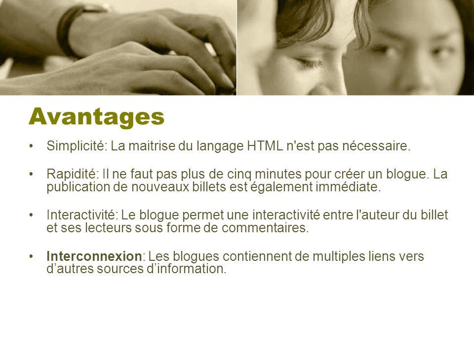 Avantages Simplicité: La maitrise du langage HTML n'est pas nécessaire. Rapidité: Il ne faut pas plus de cinq minutes pour créer un blogue. La publica